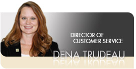 Dena Trudeau - Director of Customer Service